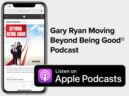 Gary Ryan Moving Beyond Being Good® Podcast